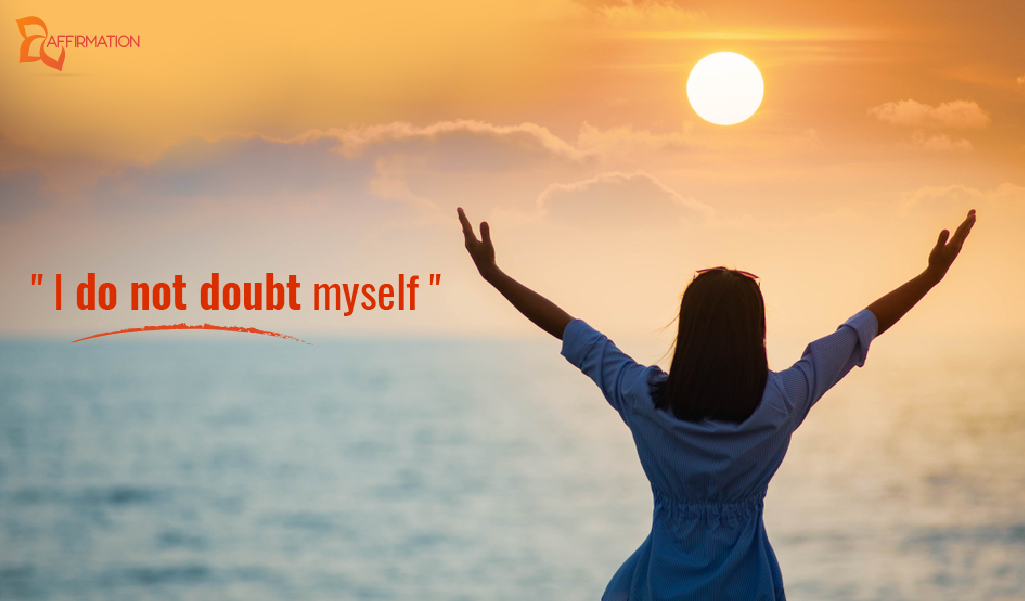 """I do not doubt myself"""
