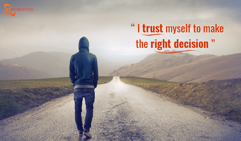 """""""I trust myself to make the right decision"""""""