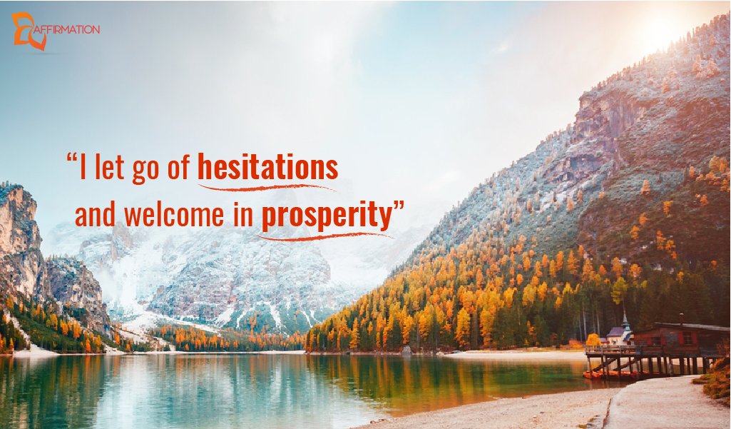 """""""I let go of hesitations and welcome in prosperity"""""""