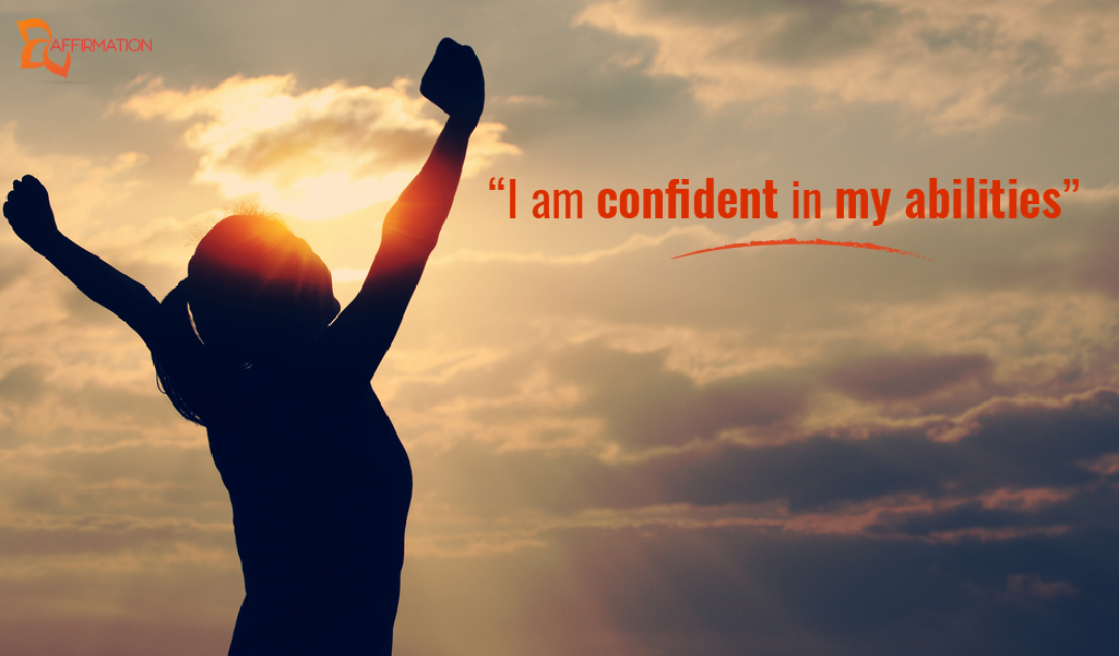 """""""I am confident in my abilities"""""""