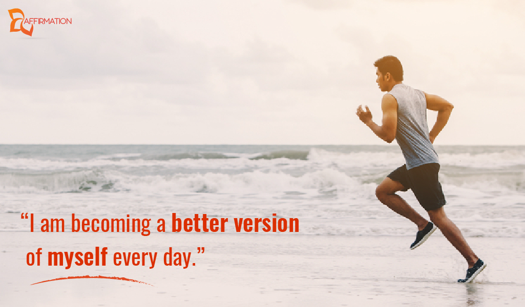 """I am becoming a better version of myself every day."""